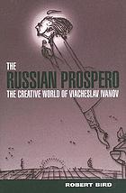 The Russian Prospero : the creative universe of Viacheslav Ivanov