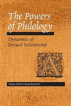 The powers of philology : dynamics of textual scholarship
