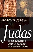 Judas : the definitive collection of gospels and legends about the infamous Apostle of Jesus