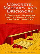 Concrete, masonry, and brickwork : a practical handbook for the home owner and small builder