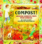 Compost! : growing gardens from your garbage
