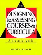 Designing and assessing courses and curricula : a practical guide