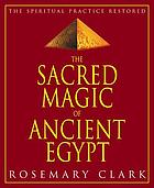 The sacred magic of ancient Egypt : the spiritual practice restored