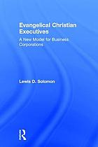 Evangelical Christian executives : a new model for business corporations