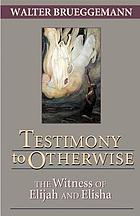 Testimony to otherwise : the witness of Elijah and Elisha