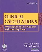 Clinical calculations : with applications to general and specialty areas