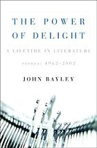The power of delight : a lifetime in literature : essays, 1962-2002