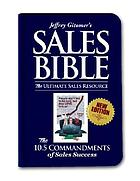 Jeffrey Gitomer's sales bible : the ultimate sales resource, including the 10.5 commandments of sales success
