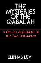 The mysteries of the Qabalah : or, The occult agreement of the two testaments : as contained in The Prophecy of Ezekiel and The Apocalypse of Saint John