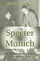 The spectre of Munich : reconsidering the lessons of appeasing Hitler