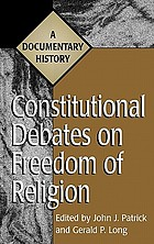 Constitutional debates on freedom of religion : a documentary history