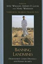 Banning landmines : disarmament, citizen diplomacy, and human security