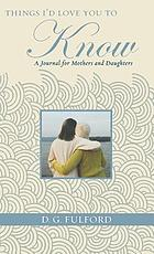 Things I'd love you to know : a journal for mothers and daughters