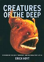 "Creatures of the deep : in search of the sea's ""monsters"" and the world they live in"