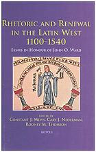Rhetoric and renewal in the Latin West 1100-1540 : essays in honour of John O. Ward