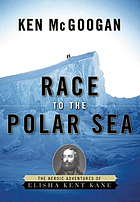 Race to the polar sea : the heroic adventures of Elisha Kent Kane