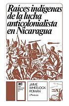Raíces indígenas de la lucha anticolonialista en Nicaragua : de Gil González a Joaquín Zavala, 1523 a 1881