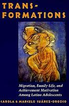 Transformations : immigration, family life, and achievement motivation among Latino adolescents