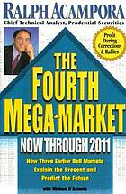 The fourth mega-market, now through 2011 : how three earlier bull markets explain the present and predict the future