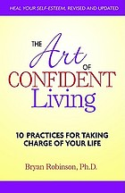 The art of confident living : 10 practices for taking charge of your life