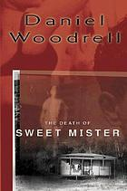 The death of sweet mister : a novel