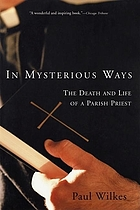 In mysterious ways : the death and life of a parish priest