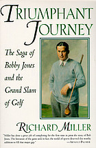 Triumphant journey : the saga of Bobby Jones, and the grand slam of golf