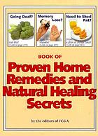 Book of proven home remedies and natural healing secrets : thousands of proven home healing tips you can use without doctors, drugs or surgery