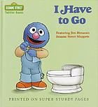 I have to go : featuring Jim Henson's Sesame Street Muppets