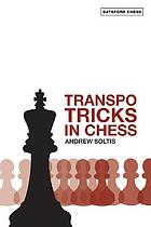Transpo tricks in chess : finesse your chess moves and win
