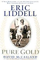 Eric Liddell : pure gold : a new biography of the Olympic champion who inspired Chariots of fire