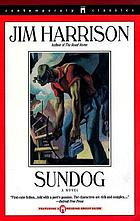 Sundog : the story of an American foreman, Robert Corvus Strang, as told to Jim Harrison : a novel