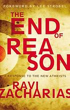 The end of reason : a response to the new atheists