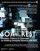 SOA with REST : principles, patterns & constraints for building enterprise solutions with REST