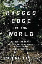 The ragged edge of the world : encounters at the frontier where modernity, wildlands, and indigenous peoples meet