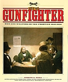 Age of the gunfighter : men and weapons on the frontier, 1840-1900