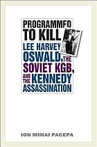 Programmed to kill : Lee Harvey Oswald, the Soviet KGB, and the Kennedy assassination