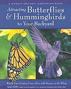 Attracting butterflies & hummingbirds to your backyard : watch your garden come alive with beauty on the wing