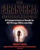 The paranormal sourcebook : a complete guide to all things otherworldly