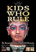 Kids who rule : the remarkable lives of five child monarchs