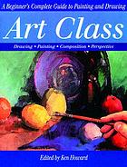 Art class A beginner's guide to painting and drawing