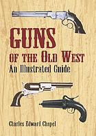 Guns of the Old West : an illustrated guide