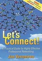 Let's connect : a practical guide for highly effective professional networking