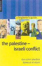 The Palestine-Israeli conflict : a beginner's guide