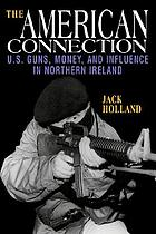 The American connection : U.S. guns, money, and influence in Northern Ireland