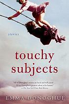 Touchy subjects : stories