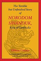 The terrible but unfinished story of Norodom Sihanouk, King of Cambodia