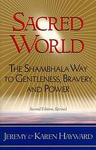 Sacred world : the Shambhala way to gentleness, bravery, and power