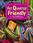 Fat quarter friendly : from Fons and Porter's For the love of quilting magazine