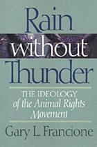 Rain without thunder : the ideology of the animal rights movement